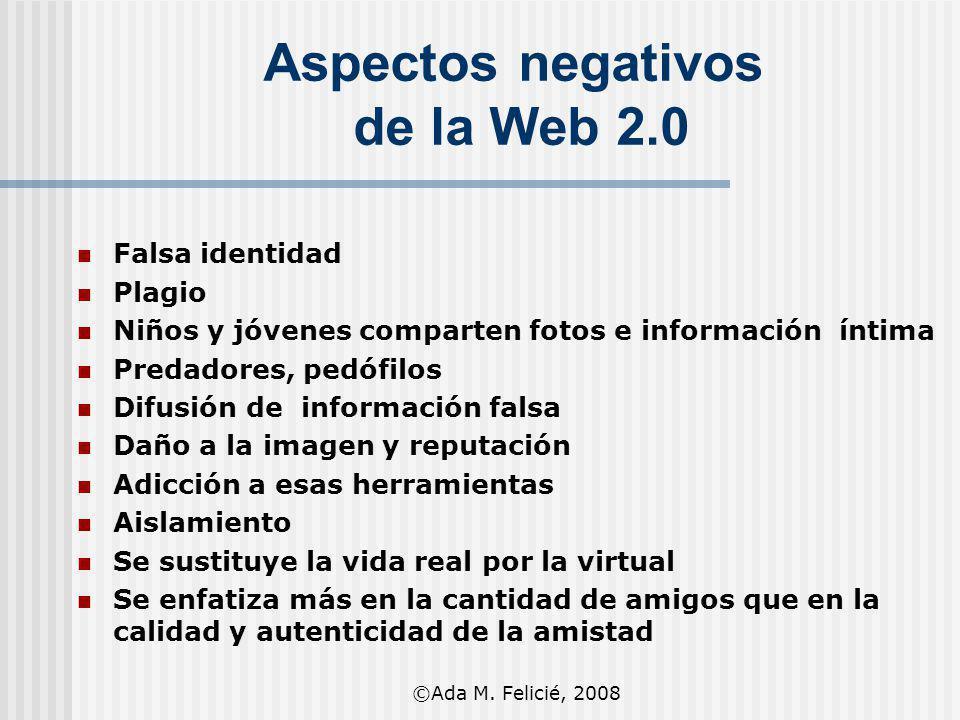 Aspectos negativos de la Web 2.0 Falsa identidad Plagio Niños y jóvenes comparten fotos e información íntima Predadores, pedófilos Difusión de informa