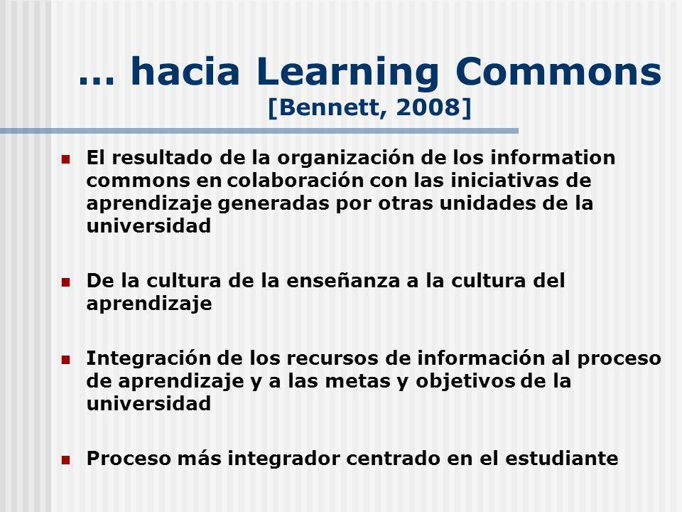 … hacia Learning Commons [Bennett, 2008] El resultado de la organización de los information commons en colaboración con las iniciativas de aprendizaje