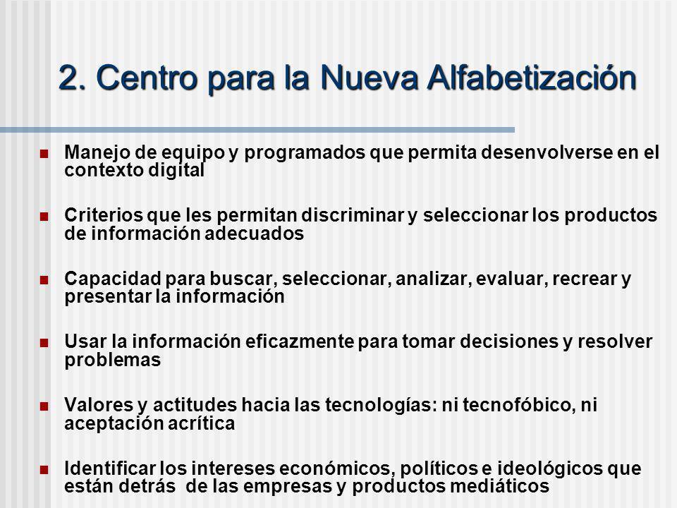 2. Centro para la Nueva Alfabetización Manejo de equipo y programados que permita desenvolverse en el contexto digital Criterios que les permitan disc