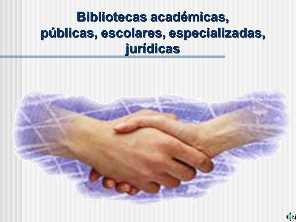 Bibliotecas académicas, públicas, escolares, especializadas, jurídicas