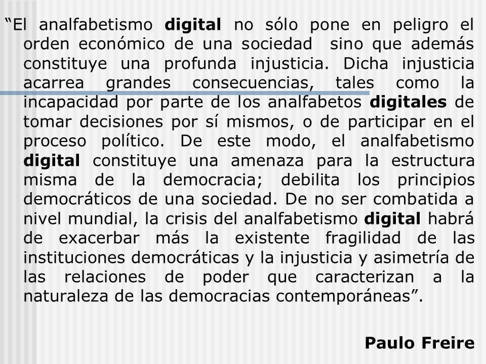 El analfabetismo digital no sólo pone en peligro el orden económico de una sociedad sino que además constituye una profunda injusticia. Dicha injustic