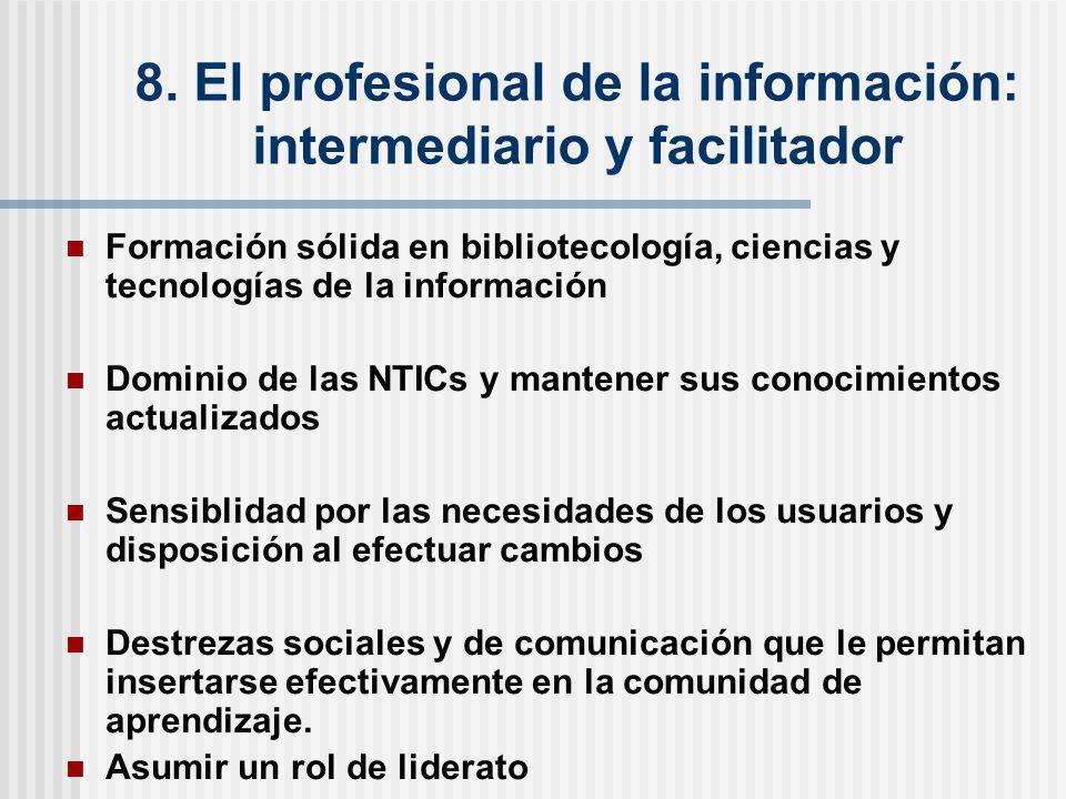8. El profesional de la información: intermediario y facilitador Formación sólida en bibliotecología, ciencias y tecnologías de la información Dominio