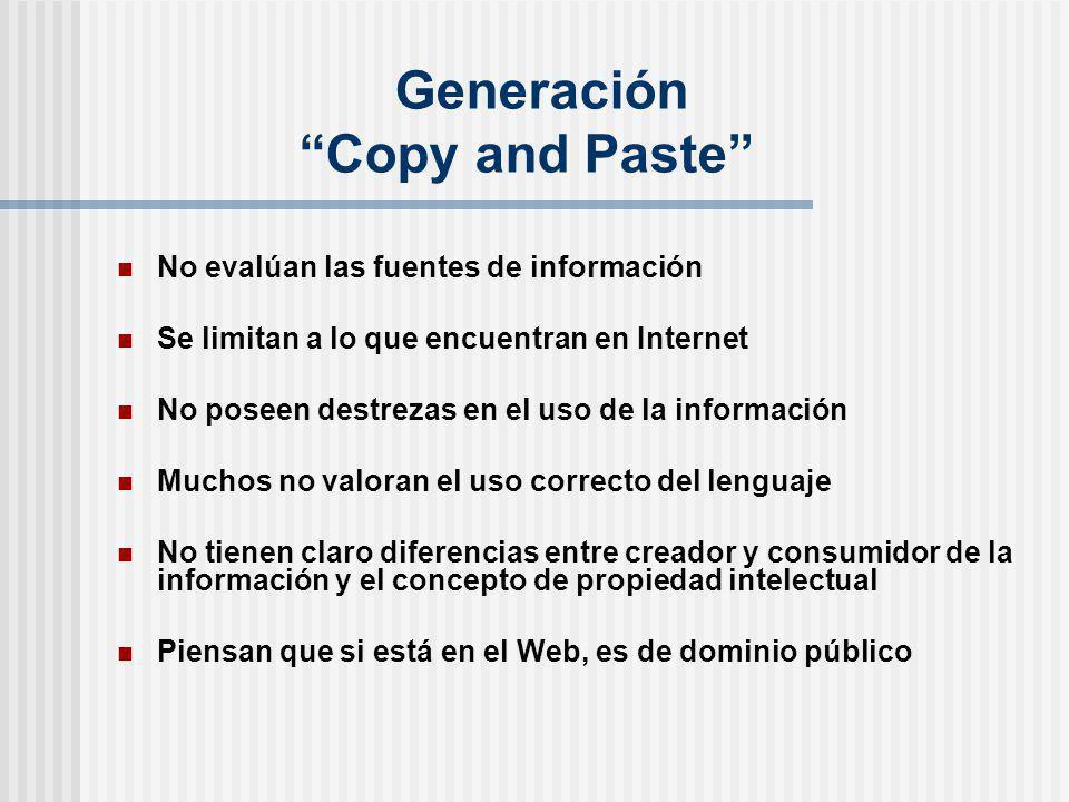 Generación Copy and Paste No evalúan las fuentes de información Se limitan a lo que encuentran en Internet No poseen destrezas en el uso de la informa