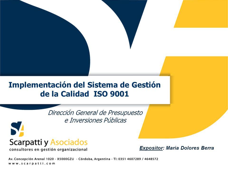 Dirección General de Presupuesto e Inversiones Públicas Implementación del Sistema de Gestión de la Calidad ISO 9001 Expositor: Maria Dolores Berra