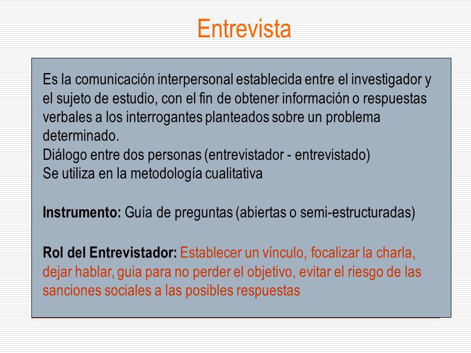 Entrevista Es la comunicación interpersonal establecida entre el investigador y el sujeto de estudio, con el fin de obtener información o respuestas v