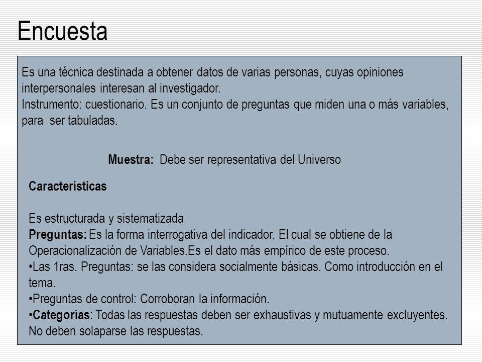 Encuesta Es una técnica destinada a obtener datos de varias personas, cuyas opiniones interpersonales interesan al investigador. Instrumento: cuestion