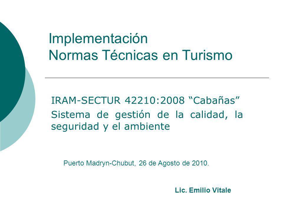Implementación Normas Técnicas en Turismo IRAM-SECTUR 42210:2008 Cabañas Sistema de gestión de la calidad, la seguridad y el ambiente Puerto Madryn-Ch