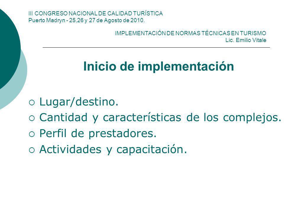 III CONGRESO NACIONAL DE CALIDAD TURÍSTICA Puerto Madryn - 25,26 y 27 de Agosto de 2010. IMPLEMENTACIÓN DE NORMAS TÉCNICAS EN TURISMO Lic. Emilio Vita