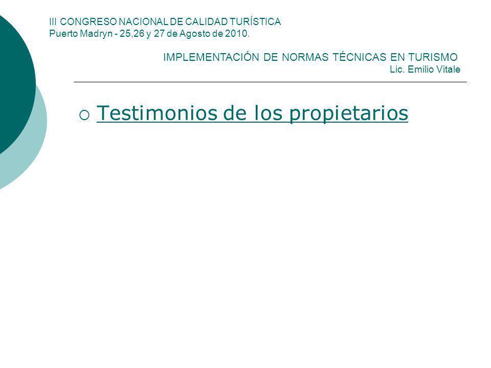 Testimonios de los propietarios III CONGRESO NACIONAL DE CALIDAD TURÍSTICA Puerto Madryn - 25,26 y 27 de Agosto de 2010. IMPLEMENTACIÓN DE NORMAS TÉCN
