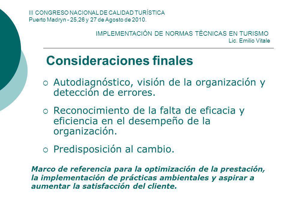 Consideraciones finales Autodiagnóstico, visión de la organización y detección de errores. Reconocimiento de la falta de eficacia y eficiencia en el d
