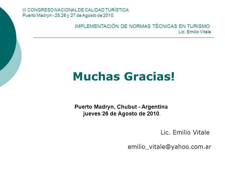 Muchas Gracias! Lic. Emilio Vitale emilio_vitale@yahoo.com.ar Puerto Madryn, Chubut - Argentina jueves 26 de Agosto de 2010. III CONGRESO NACIONAL DE