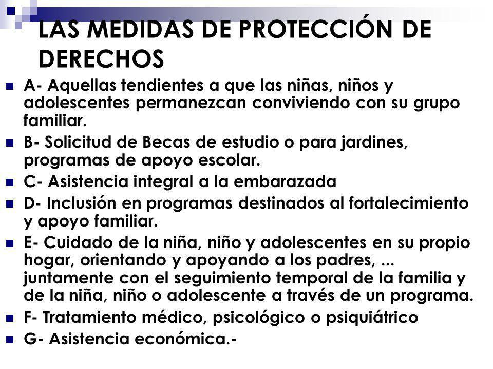 LAS MEDIDAS DE PROTECCIÓN DE DERECHOS A- Aquellas tendientes a que las niñas, niños y adolescentes permanezcan conviviendo con su grupo familiar. B- S