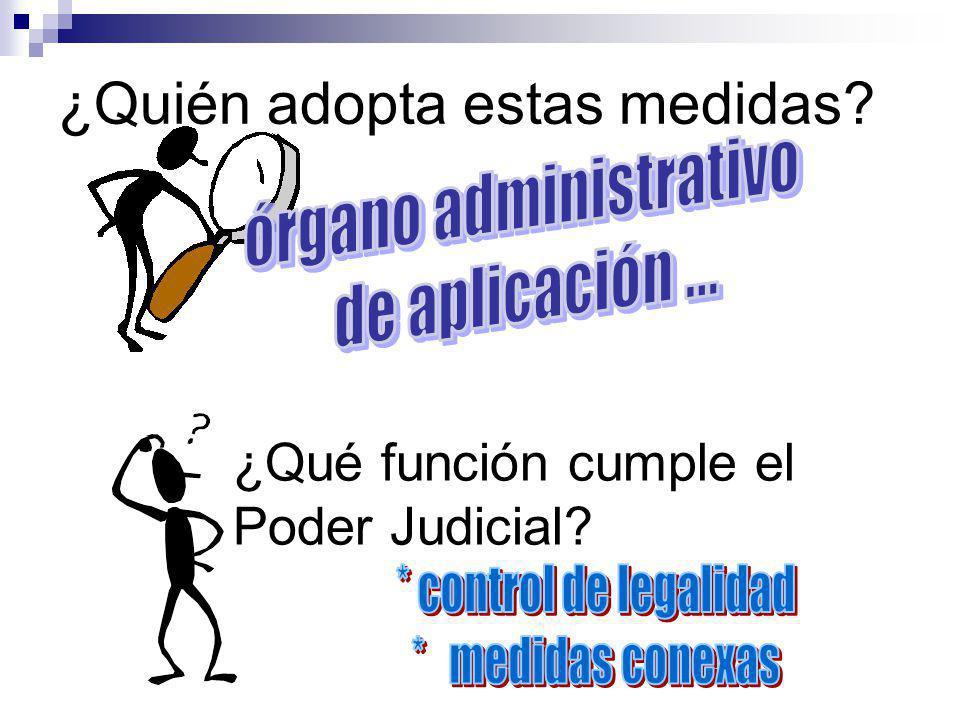 ¿Quién adopta estas medidas? ¿Qué función cumple el Poder Judicial?
