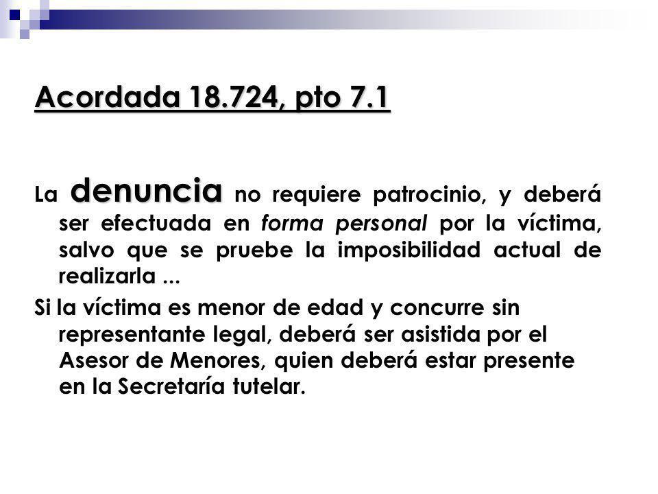 Acordada 18.724, pto 7.1 denuncia La denuncia no requiere patrocinio, y deberá ser efectuada en forma personal por la víctima, salvo que se pruebe la