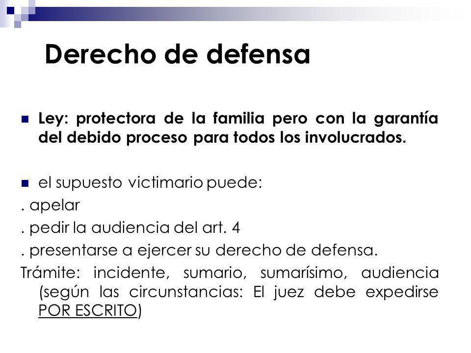 Derecho de defensa Ley: protectora de la familia pero con la garantía del debido proceso para todos los involucrados. el supuesto victimario puede:. a