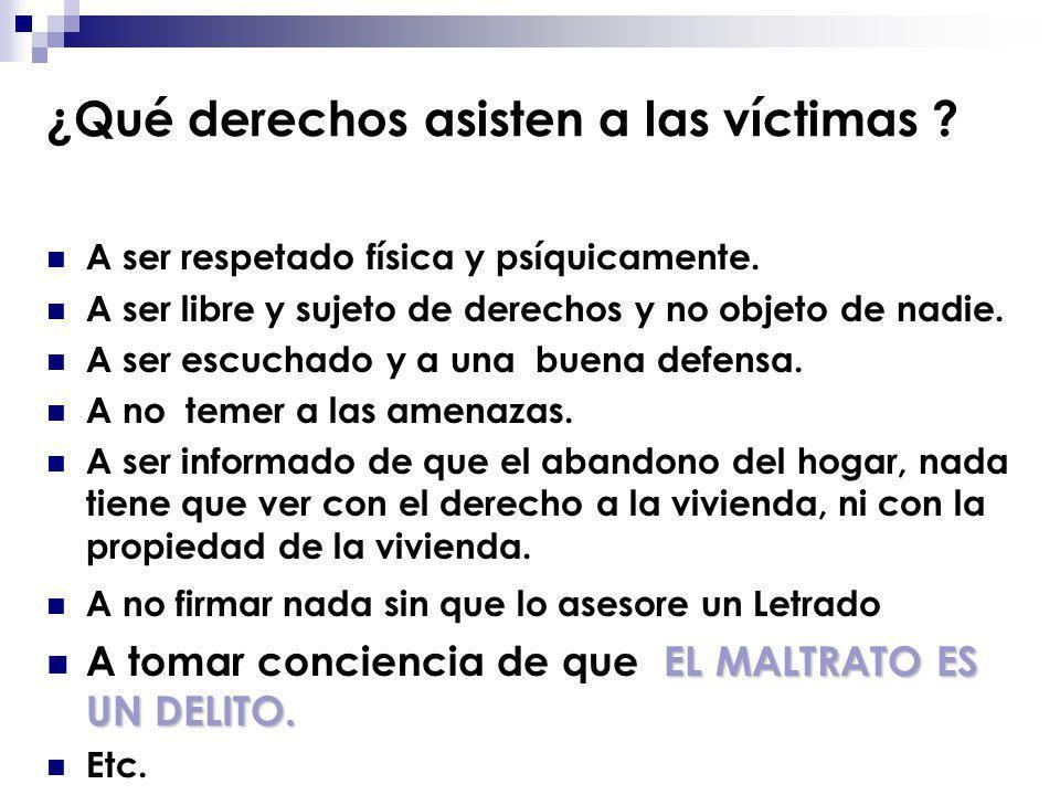 ¿Qué derechos asisten a las víctimas ? A ser respetado física y psíquicamente. A ser libre y sujeto de derechos y no objeto de nadie. A ser escuchado