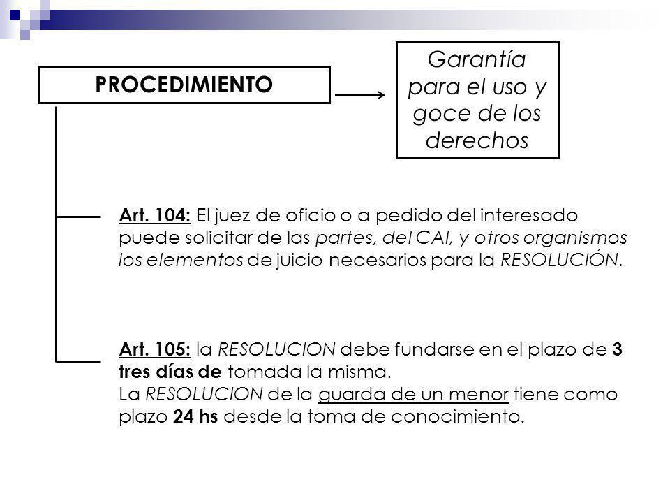 PROCEDIMIENTO Garantía para el uso y goce de los derechos Art. 104: El juez de oficio o a pedido del interesado puede solicitar de las partes, del CAI