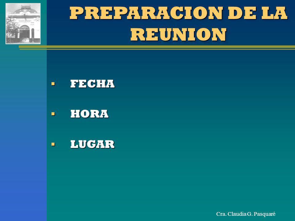Cra. Claudia G. Pasquaré FECHA FECHA HORA HORA LUGAR LUGAR PREPARACION DE LA REUNION