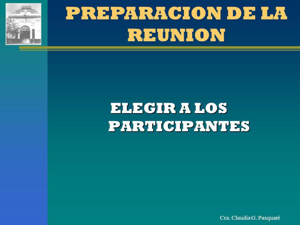 Cra. Claudia G. Pasquaré ELEGIR A LOS PARTICIPANTES PREPARACION DE LA REUNION