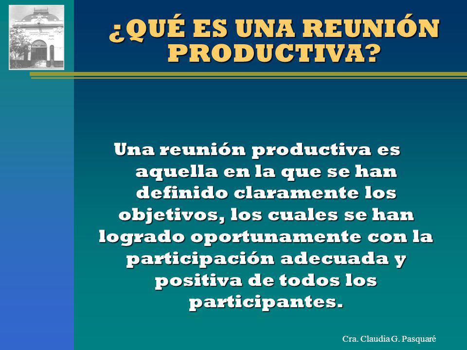 Cra.Claudia G. Pasquaré ¿QUÉ ES UNA REUNIÓN PRODUCTIVA.