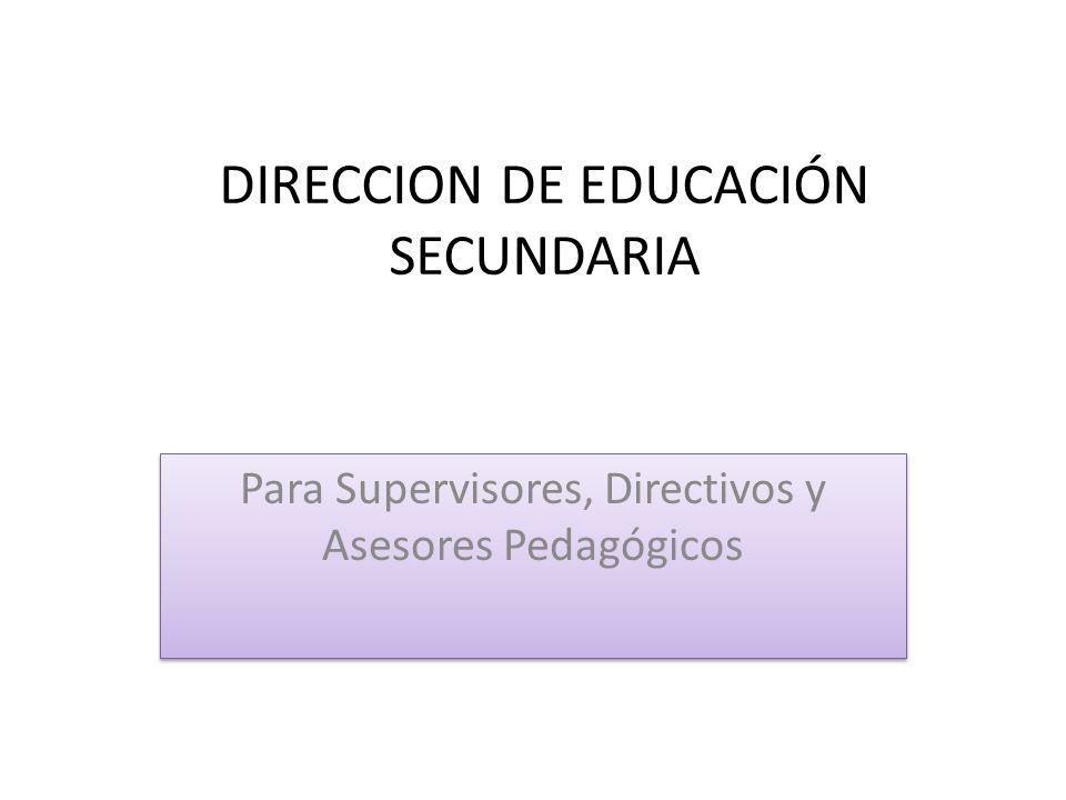 DIRECCION DE EDUCACIÓN SECUNDARIA Para Supervisores, Directivos y Asesores Pedagógicos
