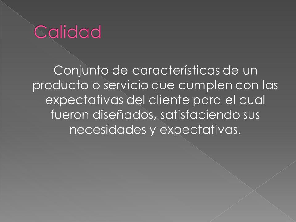 Conjunto de características de un producto o servicio que cumplen con las expectativas del cliente para el cual fueron diseñados, satisfaciendo sus ne
