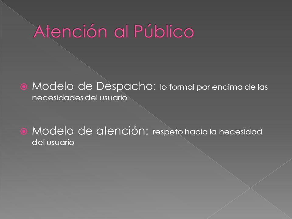 Modelo de Despacho: lo formal por encima de las necesidades del usuario Modelo de atención: respeto hacia la necesidad del usuario