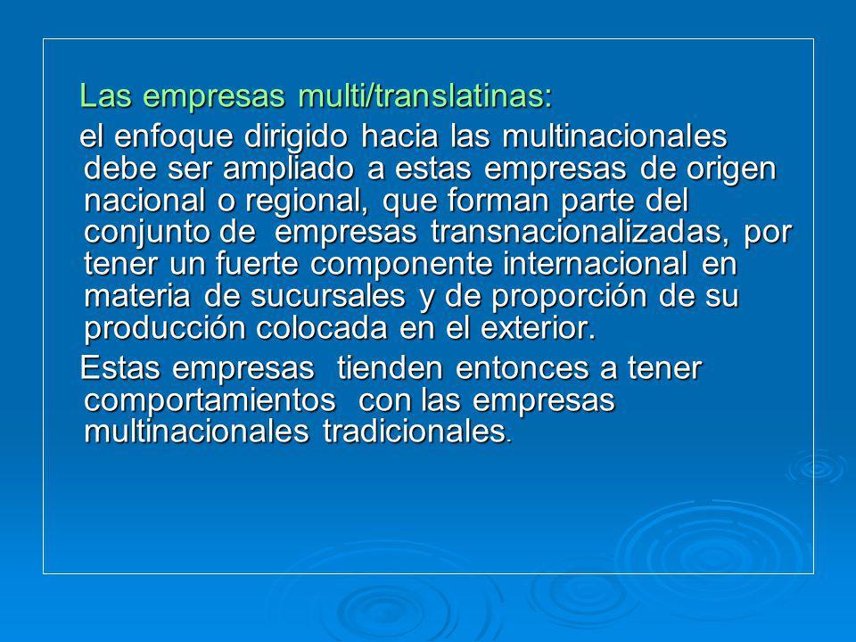 Las empresas multi/translatinas: Las empresas multi/translatinas: el enfoque dirigido hacia las multinacionales debe ser ampliado a estas empresas de