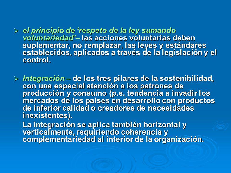 el principio de respeto de la ley sumando voluntariedad– las acciones voluntarias deben suplementar, no remplazar, las leyes y estándares establecidos, aplicados a través de la legislación y el control.