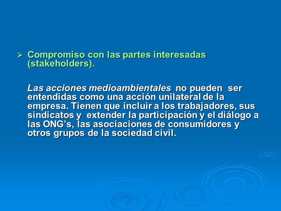 Compromiso con las partes interesadas (stakeholders). Compromiso con las partes interesadas (stakeholders). Las acciones medioambientales no pueden se