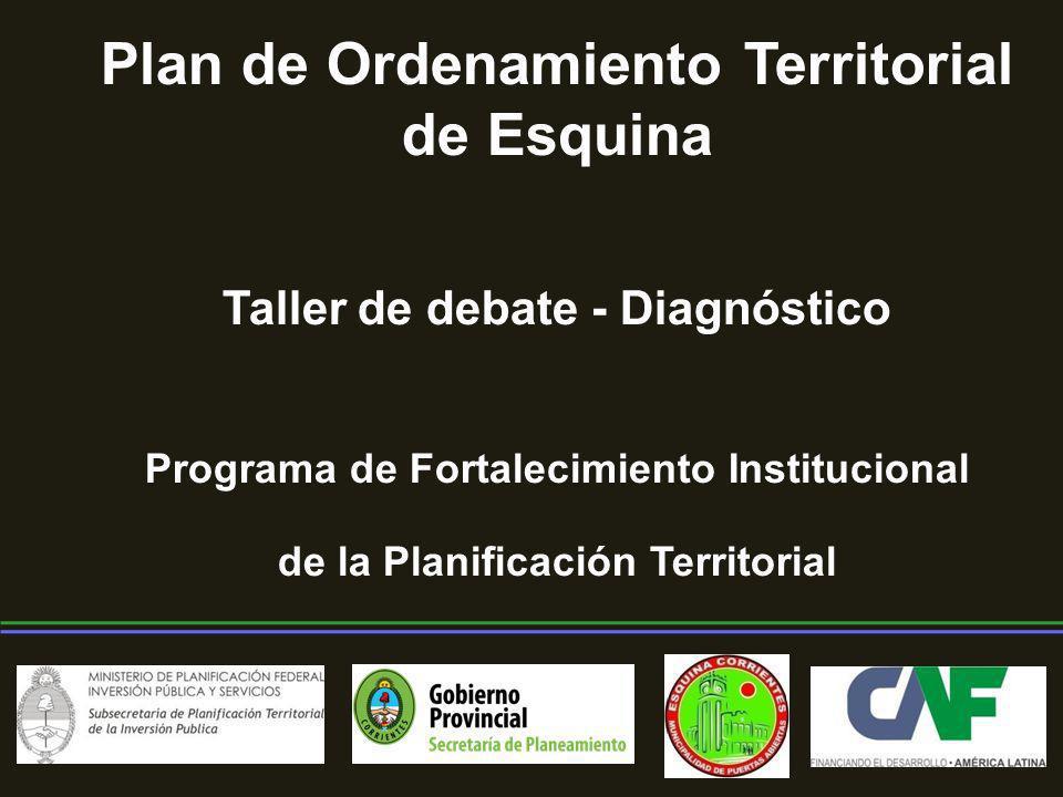 Plan de Ordenamiento Territorial de Esquina Taller de debate - Diagnóstico Programa de Fortalecimiento Institucional de la Planificación Territorial