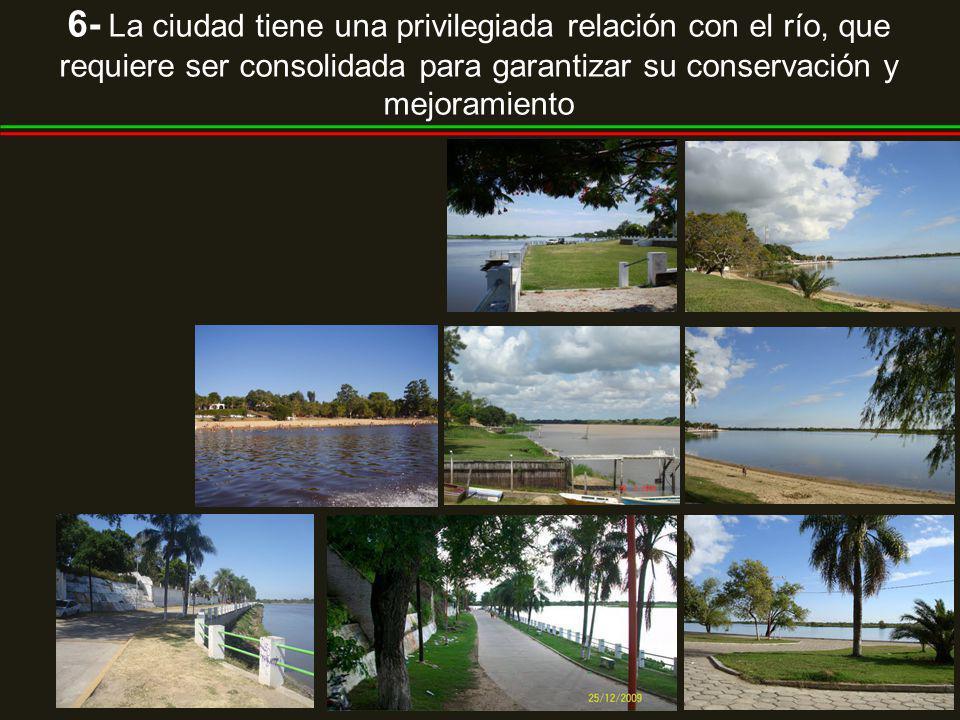 6- La ciudad tiene una privilegiada relación con el río, que requiere ser consolidada para garantizar su conservación y mejoramiento