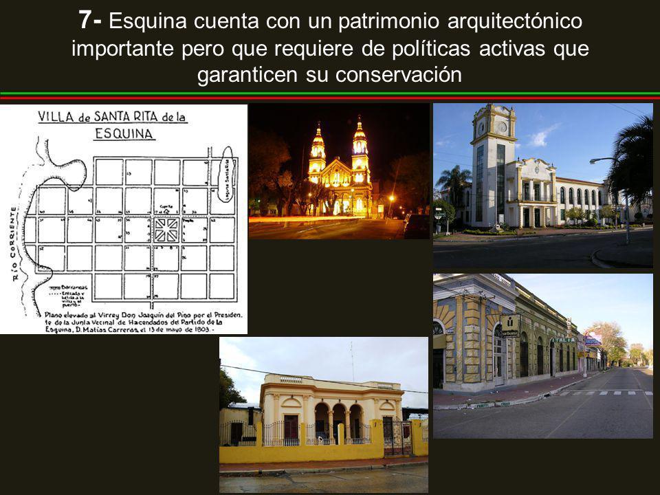 7- Esquina cuenta con un patrimonio arquitectónico importante pero que requiere de políticas activas que garanticen su conservación