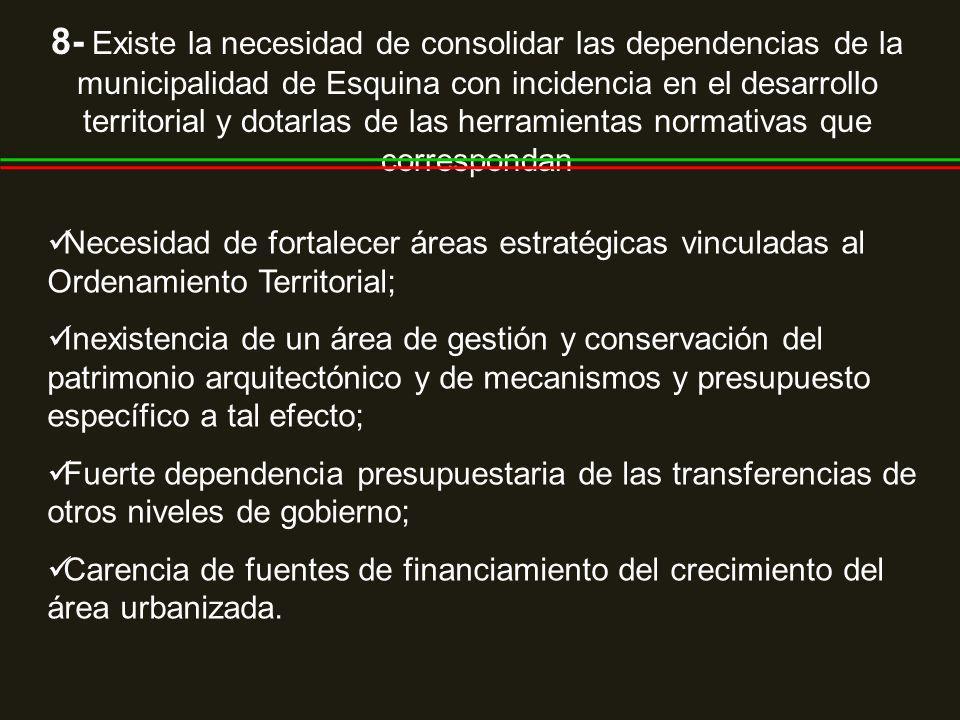 8- Existe la necesidad de consolidar las dependencias de la municipalidad de Esquina con incidencia en el desarrollo territorial y dotarlas de las her