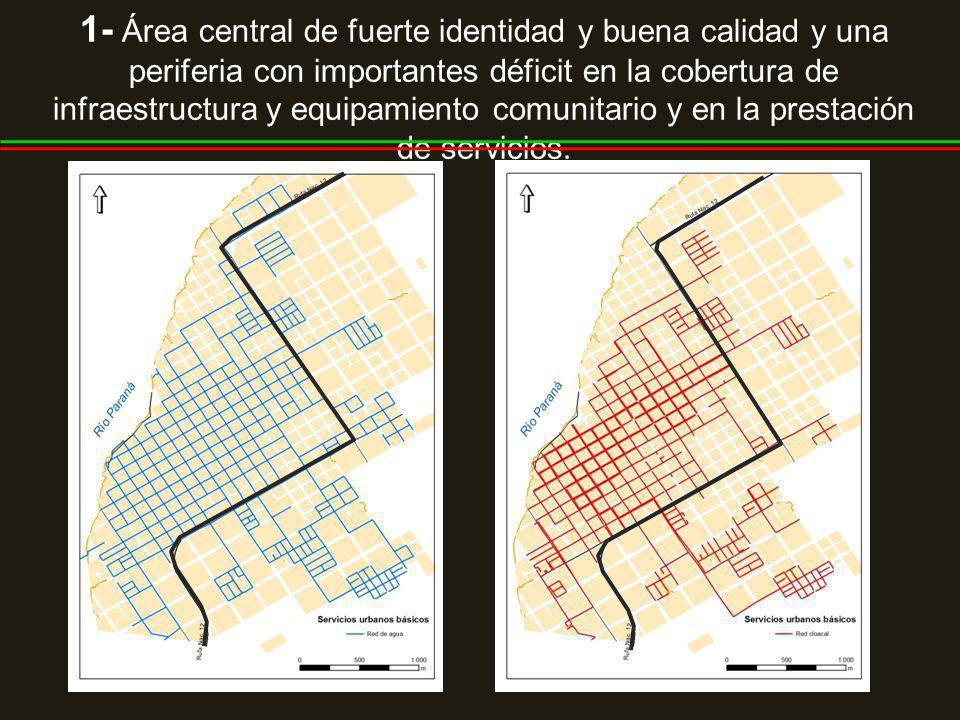 1- Área central de fuerte identidad y buena calidad y una periferia con importantes déficit en la cobertura de infraestructura y equipamiento comunitario y en la prestación de servicios.