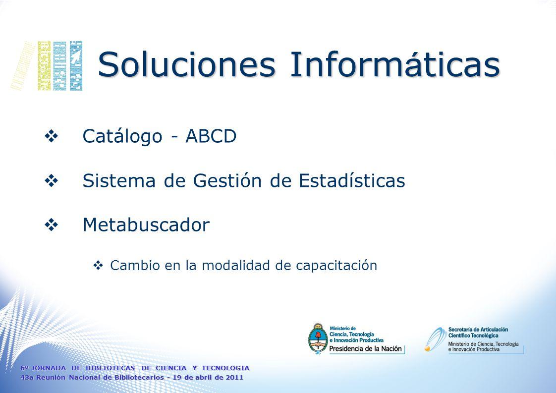 Catálogo - ABCD Sistema de Gestión de Estadísticas Metabuscador Cambio en la modalidad de capacitación Soluciones Inform á ticas 6º JORNADA DE BIBLIOTECAS DE CIENCIA Y TECNOLOGIA 43a Reunión Nacional de Bibliotecarios - 19 de abril de 2011