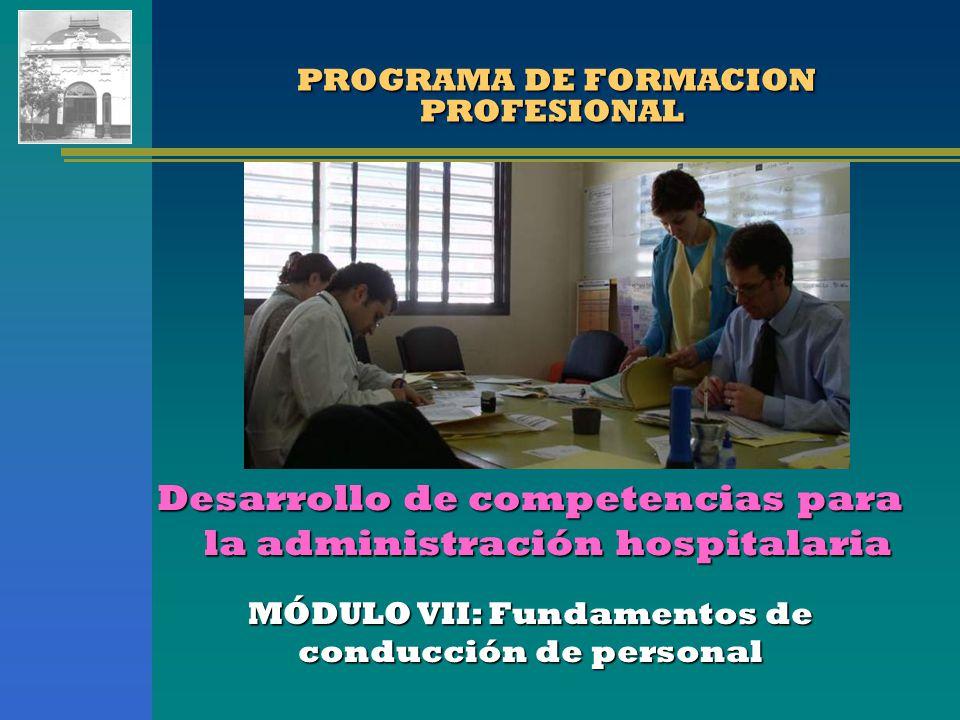 PROGRAMA DE FORMACION PROFESIONAL PROGRAMA DE FORMACION PROFESIONAL MÓDULO VII: Fundamentos de conducción de personal Desarrollo de competencias para