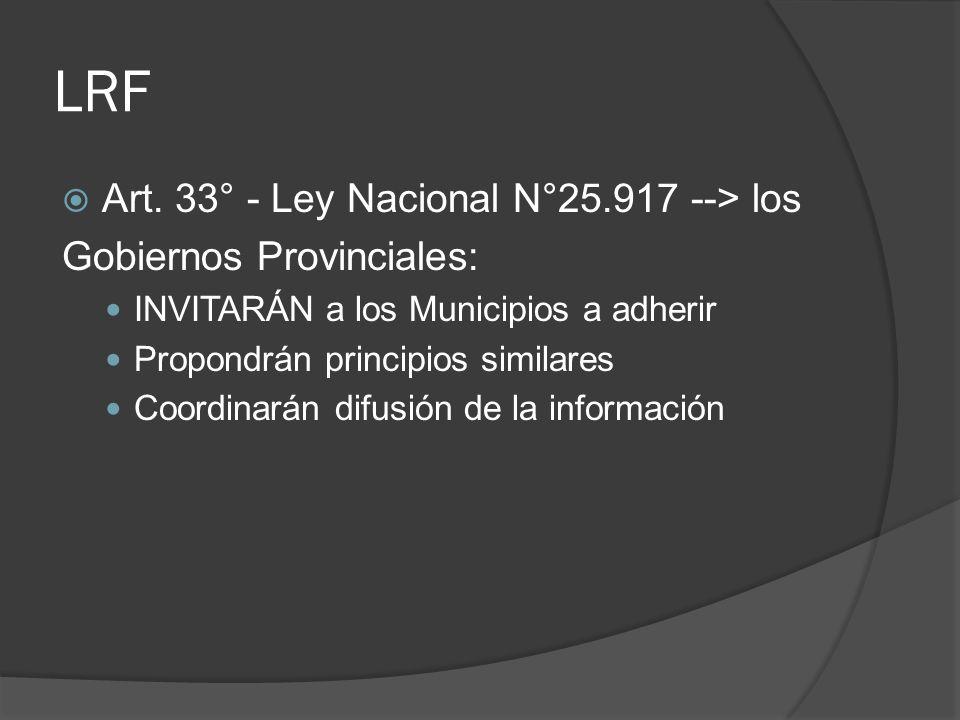 LRF Art. 33° - Ley Nacional N°25.917 --> los Gobiernos Provinciales: INVITARÁN a los Municipios a adherir Propondrán principios similares Coordinarán