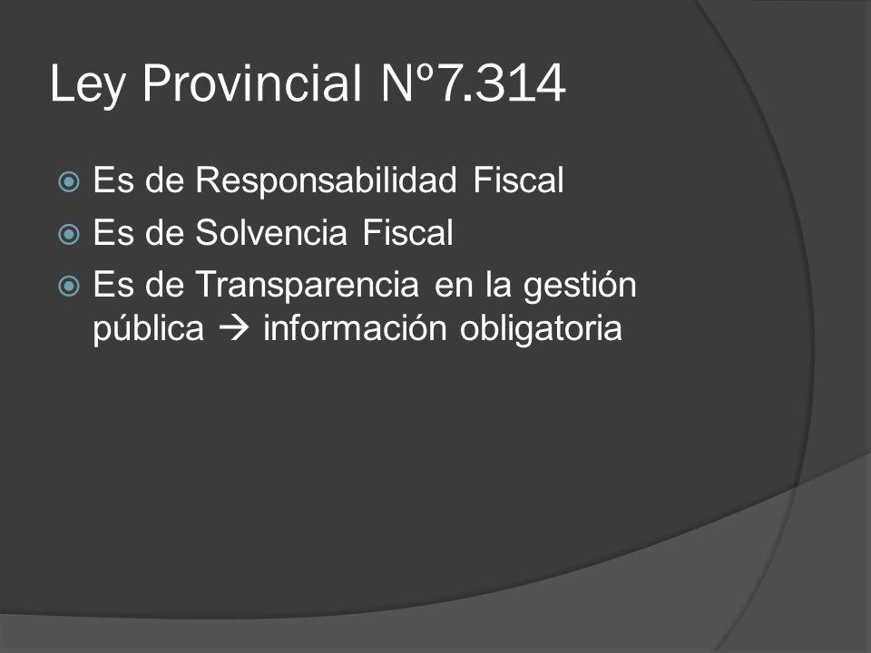 Ley Provincial Nº7.314 Es de Responsabilidad Fiscal Es de Solvencia Fiscal Es de Transparencia en la gestión pública información obligatoria