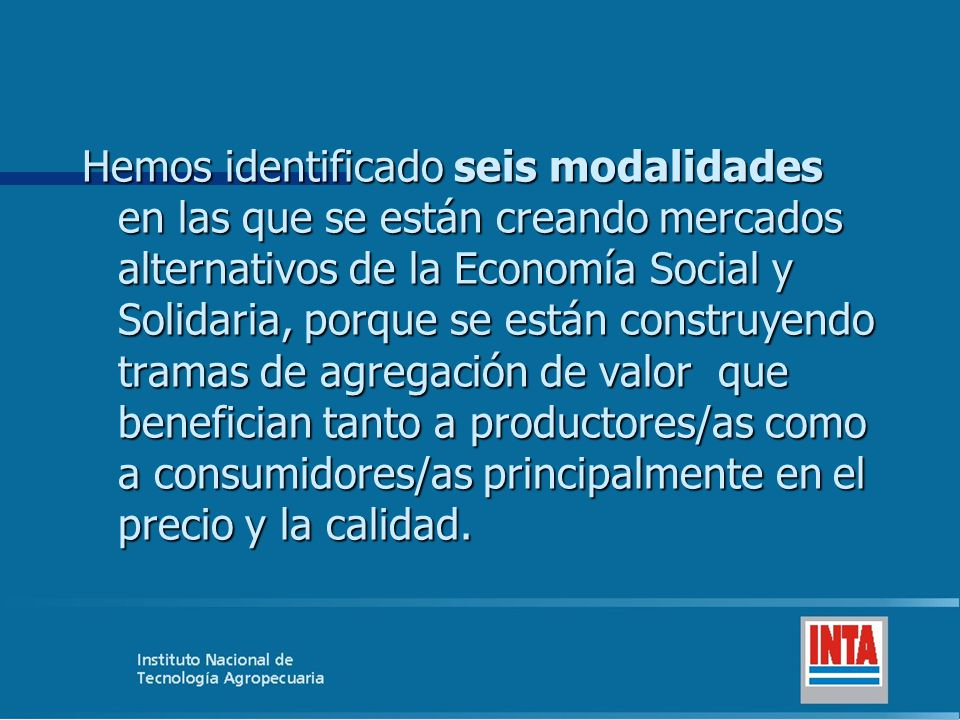 Hemos identificado seis modalidades en las que se están creando mercados alternativos de la Economía Social y Solidaria, porque se están construyendo