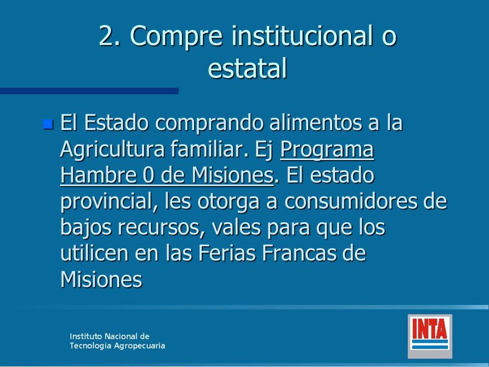 2.Compre institucional o estatal n El Estado comprando alimentos a la Agricultura familiar.