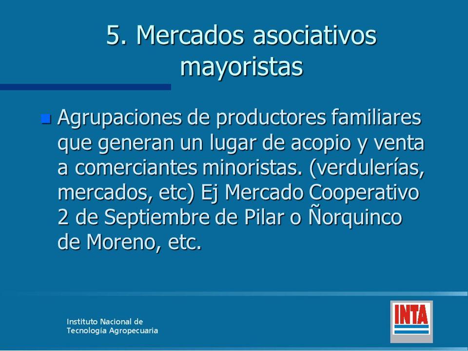5. Mercados asociativos mayoristas n Agrupaciones de productores familiares que generan un lugar de acopio y venta a comerciantes minoristas. (verdule