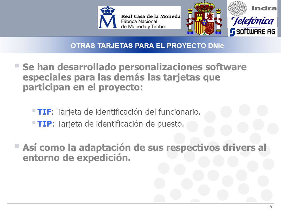 19 OTRAS TARJETAS PARA EL PROYECTO DNIe Se han desarrollado personalizaciones software especiales para las demás las tarjetas que participan en el proyecto: TIF: Tarjeta de identificación del funcionario.