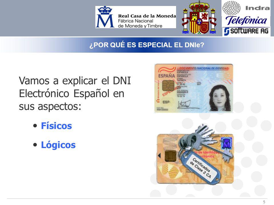 5 Vamos a explicar el DNI Electrónico Español en sus aspectos: Físicos Lógicos ¿POR QUÉ ES ESPECIAL EL DNIe?