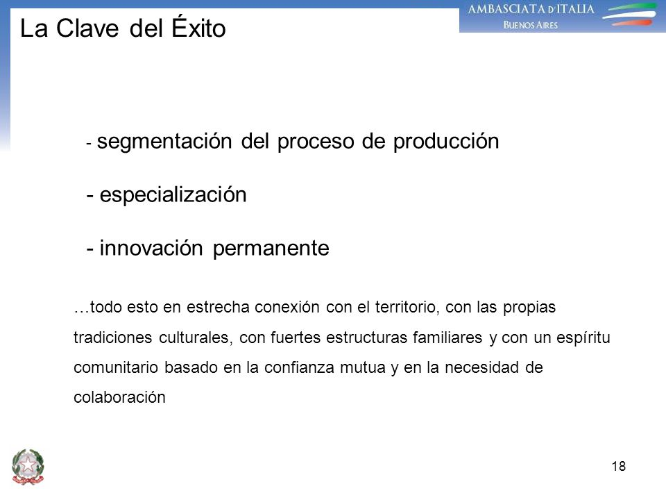 18 La Clave del Éxito - segmentación del proceso de producción - especialización - innovación permanente …todo esto en estrecha conexión con el territ
