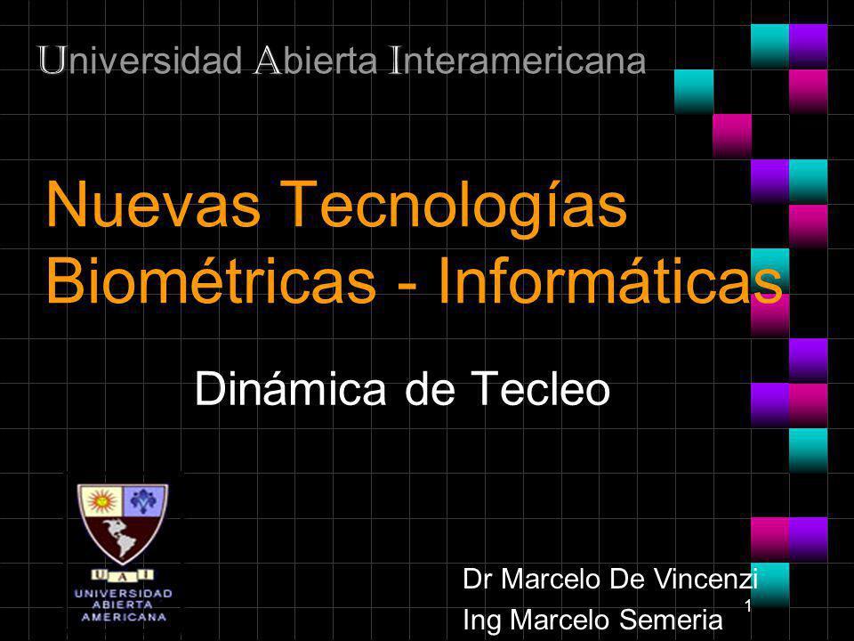 1 Nuevas Tecnologías Biométricas - Informáticas Dinámica de Tecleo UAI U niversidad A bierta I nteramericana Dr Marcelo De Vincenzi Ing Marcelo Semeri