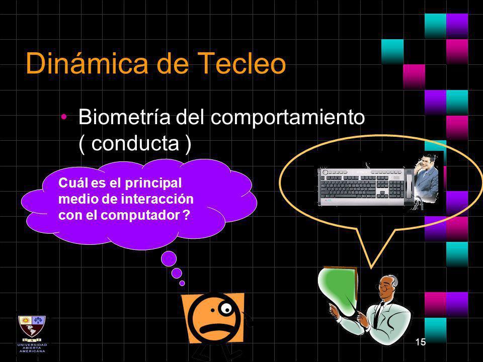 15 Dinámica de Tecleo Biometría del comportamiento ( conducta ) Cuál es el principal medio de interacción con el computador ?