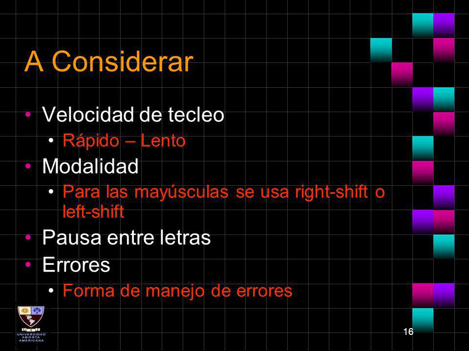 16 A Considerar Velocidad de tecleo Rápido – Lento Modalidad Para las mayúsculas se usa right-shift o left-shift Pausa entre letras Errores Forma de m
