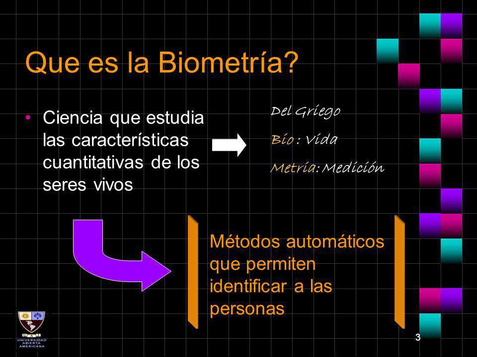 3 Que es la Biometría? Ciencia que estudia las características cuantitativas de los seres vivos Del Griego Bio : Vida Metria: Medición Métodos automát