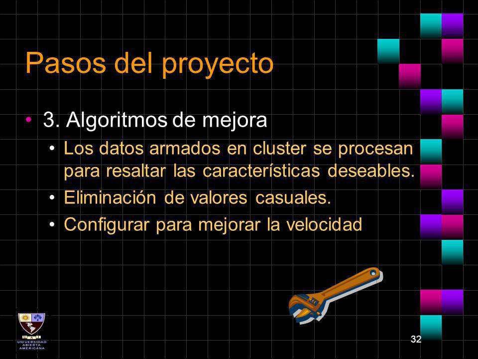 32 Pasos del proyecto 3. Algoritmos de mejora Los datos armados en cluster se procesan para resaltar las características deseables. Eliminación de val